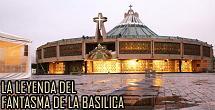 Leyenda del fantasma de la basilica de guadalupe